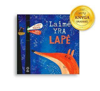 LAIMĖ YRA LAPĖ: gražiausia 2016 m. knyga vaikams ir jaunimui ir 2017 metų knyga vaikams. Istorija apie berniuko ir lapės draugystę, apie tai, kas svarbu kiekvienam – dideliam ir mažam. Apie laimę.
