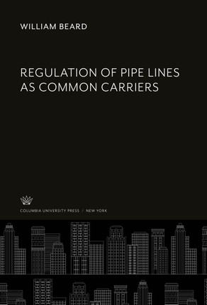 Regulation of Pipe Lines as Common Carriers
