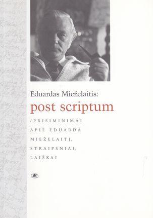 Post Scriptum. Prisiminimai apie Eduardą Mieželaitį, straipsniai, laiškai