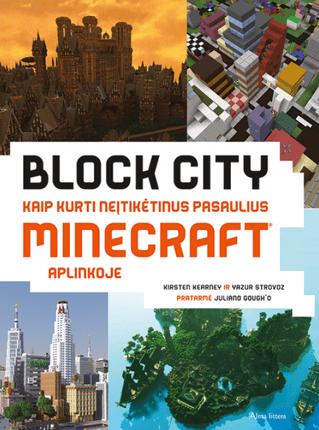 Block City. Kaip kurti neįtikėtinus pasaulius Minecraft aplinkoje. Kaip statyti nepaprastus pasaulius