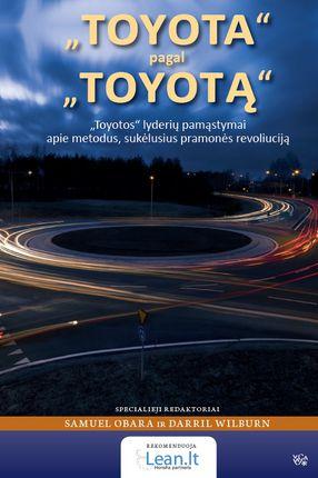 """""""TOYOTA"""" pagal """"TOYOTĄ"""". """"TOYOTOS"""" lyderių pamąstymai apie metodus, sukėlusius pramonės revoliuciją"""