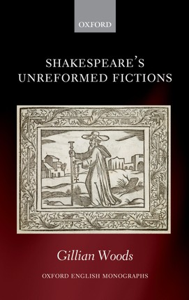 Shakespeare's Unreformed Fictions