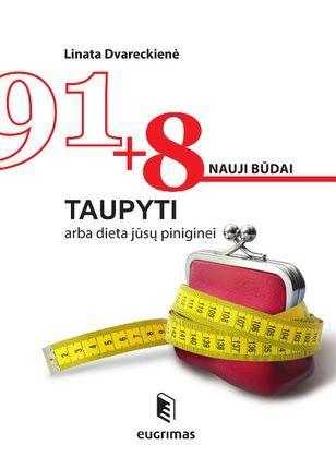 91 + 8 nauji būdai taupyti arba dieta jūsų piniginei  (knyga su defektais)