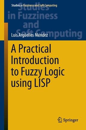 A Practical Introduction to Fuzzy Logic using LISP
