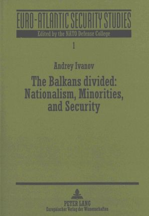 The Balkans Divided: Nationalism, Minorities, and Security