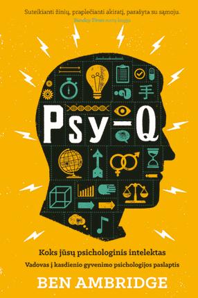 Psy-Q. Koks jūsų psichologinis intelektas : daugiau kaip 80 testų, eksperimentų ir kitų įdomybių