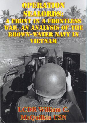 Operation Sealords: A Front In A Frontless War, An Analysis Of The Brown-Water Navy In Vietnam