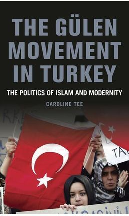 The Gülen Movement in Turkey: The Politics of Islam, Science and Modernity