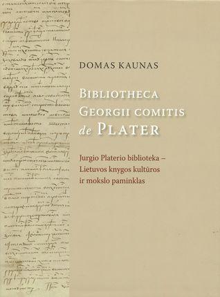 Bibliotheca Georgei comitis de Plater. Jurgio Platerio biblioteka – Lietuvos knygos kultūros ir mokslo paminklas