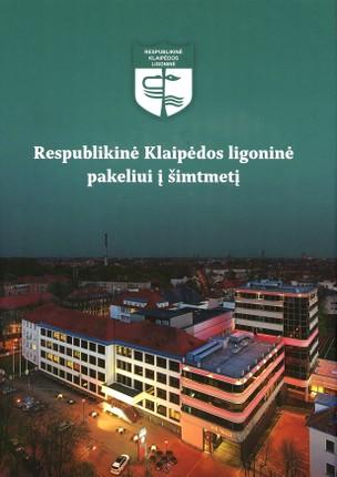 Respublikinė Klaipėdos ligoninė pakeliui į šimtmetį