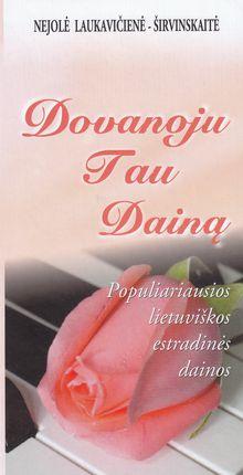 Dovanoju Tau dainą. Populiariausios lietuviškos estradinės dainos
