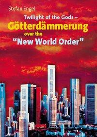 "Stefan Engel, Twilight of the Gods - Götterdämmerung over the ""New World Order"""
