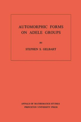 Automorphic Forms on Adele Groups. (AM-83)