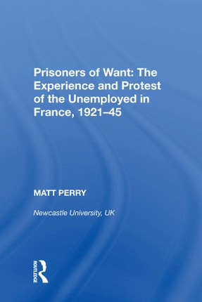 Prisoners of Want: The Experience and Protest of the Unemployed in France, 1921¿5