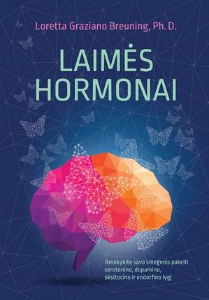 LAIMĖS HORMONAI: išmokykite savo smegenis pakelti serotonino, dopamino, oksitocino ir endorfino lygį