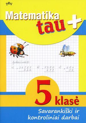 Matematika Tau plius. 5 klasė. Savarankiški ir kontroliniai darbai