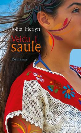 VEIDU Į SAULĘ: septintasis Jolitos Herlyn romanas, persmelktas egzotiškų Meksikos vaizdų ir tradicijų