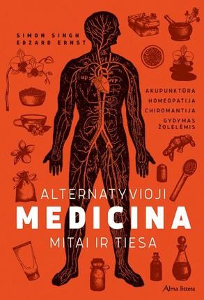 ALTERNATYVIOJI MEDICINA. Mitai ir tiesa: akupunktūra, homeopatija, chiromantija, gydymas žolelėmis