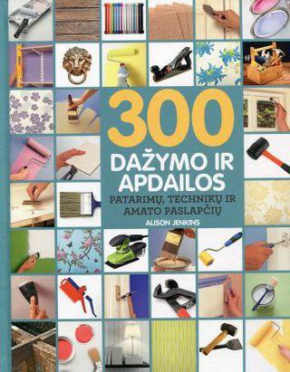 300 dažymo ir apdailos patarimų, technikų ir amato paslapčių