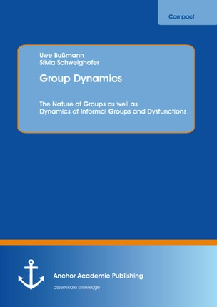 Group Dynamics: The Nature of Groups as well as Dynamics of Informal Groups and Dysfunctions