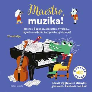 Maestro, muzika! Susipažinkite su garsiausių kompozitorių kūriniais!