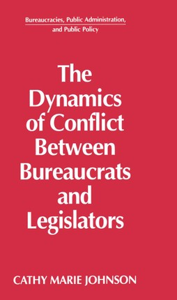 The Dynamics of Conflict Between Bureaucrats and Legislators