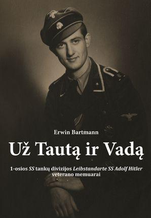 """Už tautą ir vadą: 1-osios SS tankų divizijos """"Leibstandarte SS Adolf Hitler"""" veterano memuarai"""