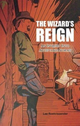 THE WIZARD'S REIGN  An Inquiry into Acceptable Norms