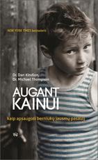 AUGANT KAINUI: kaip apsaugoti berniukų jausmų pasaulį. Knyga, kurią tiesiog būtina perskaityti kiekvienam, norinčiam padėti berniukams užaugti emociškai raštingomis, pilnavertėmis asmenybėmis
