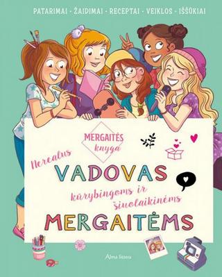 Mergaitės knyga. Nerealus vadovas kūrybingoms ir šiuolaikinėms mergaitėms