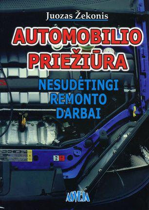 Automobilio priežiūra. Nesudėtingi remonto darbai. I dalis