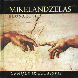 Mikelandželas Buonarotis. Genijus ir belaisvis