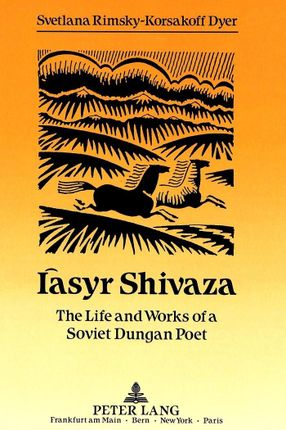 Iàsyr Shivaza: The Life and Works of a Soviet Dungan Poet