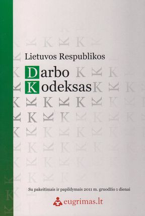 Lietuvos Respublikos darbo kodeksas. Su pakeitimais ir papildymais 2011 m. gruodžio 1 dienai
