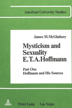 Mysticism and Sexuality. E.T.A. Hoffmann: Part One: Hoffmann and His Sources
