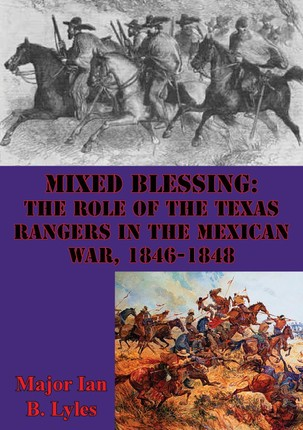 Mixed Blessing: The Role Of The Texas Rangers In The Mexican War, 1846-1848