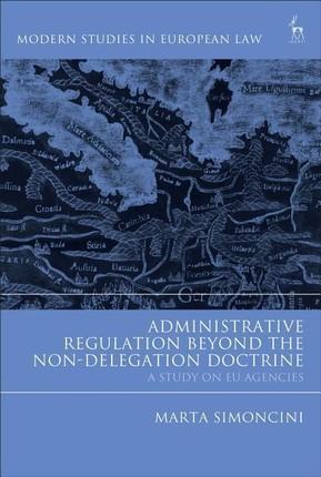 Administrative Regulation Beyond the Non-Delegation Doctrine: A Study on Eu Agencies