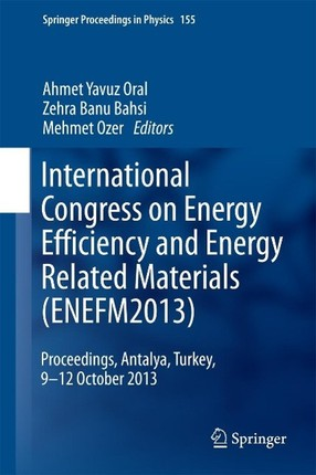 International Congress on Energy Efficiency and Energy Related Materials (ENEFM2013)