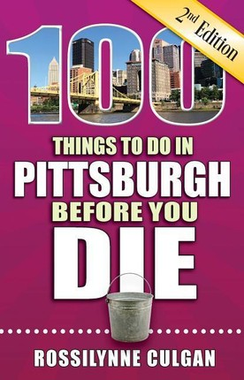 100 Things to Do in Pittsburgh Before You Die, 2nd Edition
