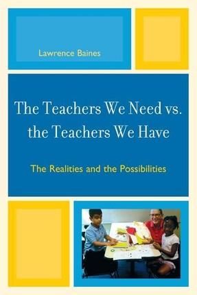 The Teachers We Need vs. the Teachers We Have