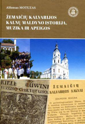 Žemaičių Kalvarijos kalnų maldyno istorija, muzika ir apeigos