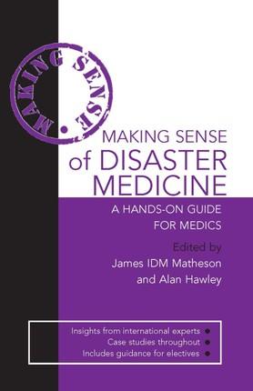 Making Sense of Disaster Medicine: A Hands-on Guide for Medics
