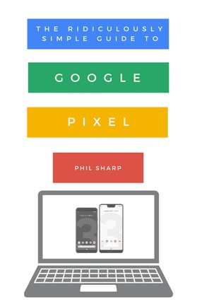 The Ridiculously Simple Guide to Google Pixel