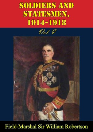 Soldiers And Statesmen, 1914-1918 Vol. I