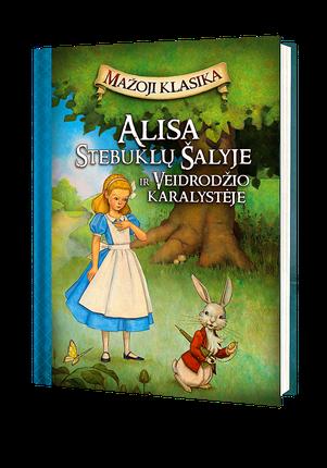Alisa Stebuklų šalyje ir Veidrodžio karalystėje. Mažoji klasika