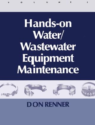 Hands On Water and Wastewater Equipment Maintenance, Volume II