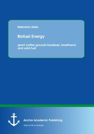 Biofuel Energy: spent coffee grounds biodiesel, bioethanol and solid fuel