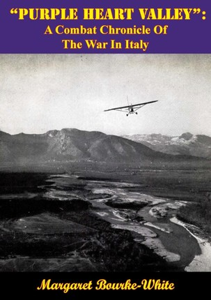 &quote;Purple Heart Valley&quote;: A Combat Chronicle Of The War In Italy