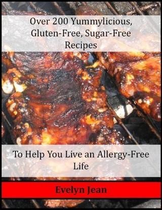 Over 200 Yummylicious Gluten-free, Sugar-free Recipes