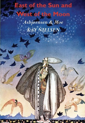 East of the Sun and West of the Moon: Old Tales from the North (Illustrated by Kay Nielsen)